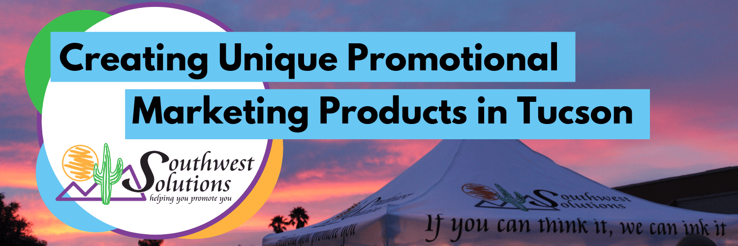 creating unique promotional marketing products in tucson